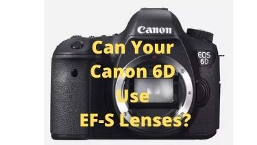Can Your Canon 6D Use EF-S Lenses?