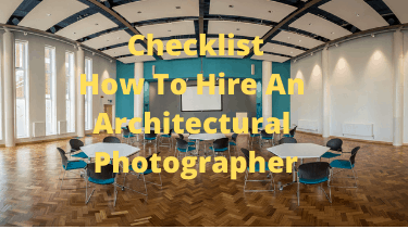 Checklist How To Hire An Architectural Photographer 18092020