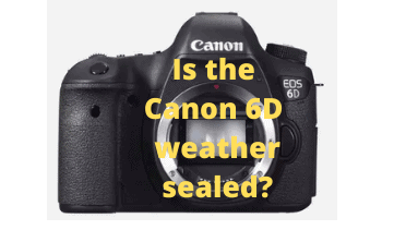 Is the Canon 6D weather sealed?