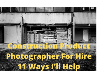 Construction Product Photographer For Hire 11 Ways I'll Help 08102020