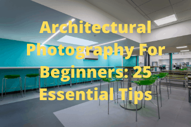 Architectural Photography For Beginners 25 Essential Tips