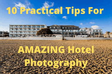 10 Practical Tips For AMAZING Hotel Photography