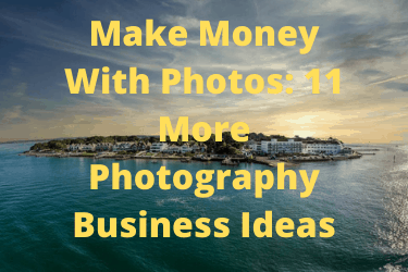 Make Money With Photos 11 More Photography Business Ideas