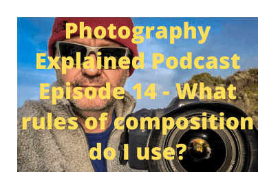 Photography Explained Podcast Episode 14 - What rules of composition do I use?