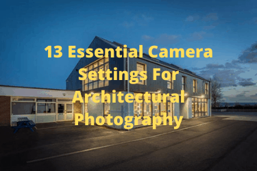 13 Essential Camera Settings For Architectural Photography