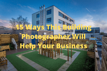 15 Ways This Building Photographer Will Help Your Business
