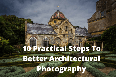 10 Practical Steps To Better Architectural Photography