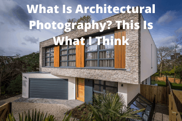 What Is Architectural Photography? This Is What I Think