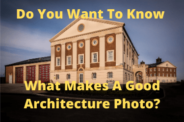 Do You Want To Know What Makes A Good Architecture Photo?