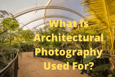 What Is Architectural Photography Used For?