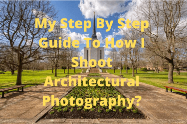 My Step By Step Guide To How I Shoot Architectural Photography?