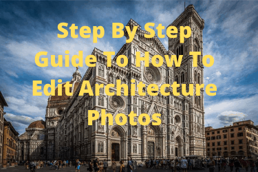 Step By Step Guide To How To Edit Architecture Photos