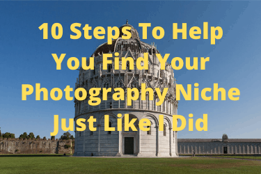 10 Steps To Help You Find Your Photography Niche Just Like I Did